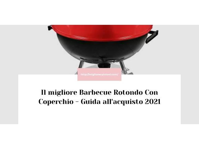Le migliori marche di Barbecue Rotondo Con Coperchio italiane