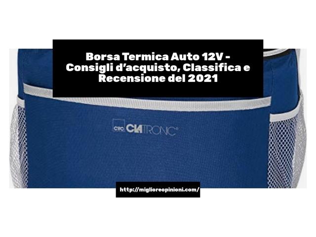 Borsa Termica Auto 12V : Consigli d'acquisto, Classifica e Recensioni