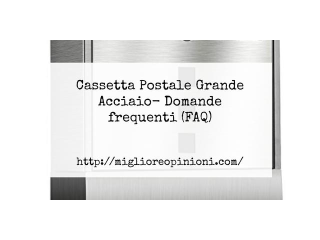 Cassetta Postale Grande Acciaio- Domande frequenti (FAQ)