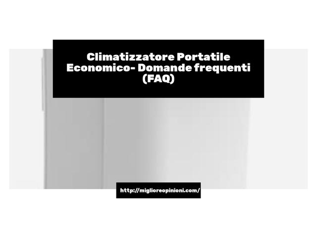 Climatizzatore Portatile Economico- Domande frequenti (FAQ)