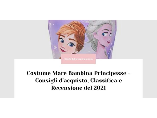 Costume Mare Bambina Principesse : Consigli d'acquisto, Classifica e Recensioni