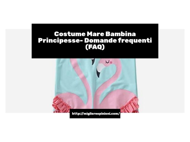 Costume Mare Bambina Principesse- Domande frequenti (FAQ)