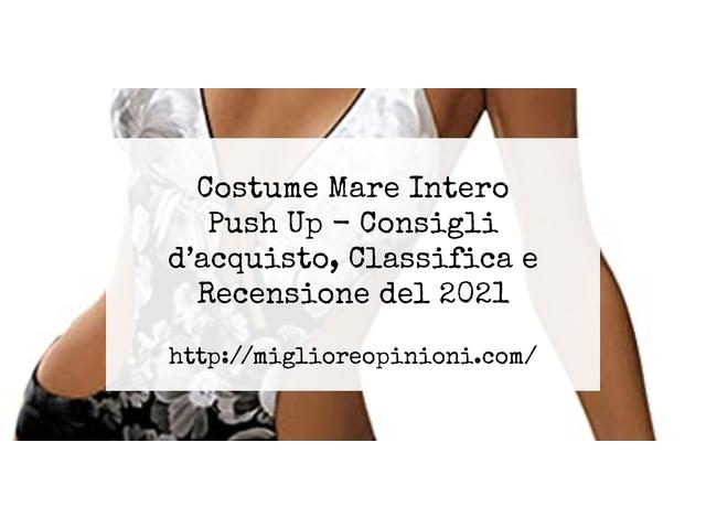 Costume Mare Intero Push Up : Consigli d'acquisto, Classifica e Recensioni