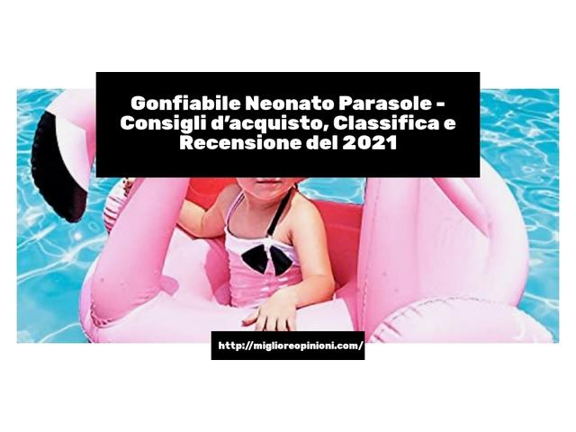 Gonfiabile Neonato Parasole : Consigli d'acquisto, Classifica e Recensioni