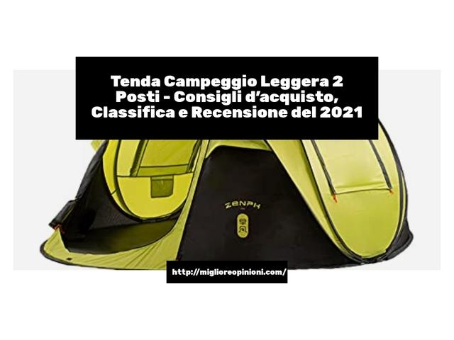 Tenda Campeggio Leggera 2 Posti : Consigli d'acquisto, Classifica e Recensioni