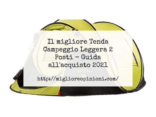 Le migliori marche di Tenda Campeggio Leggera 2 Posti italiane