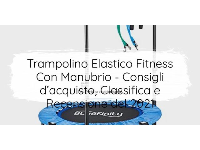 Trampolino Elastico Fitness Con Manubrio : Consigli d'acquisto, Classifica e Recensioni