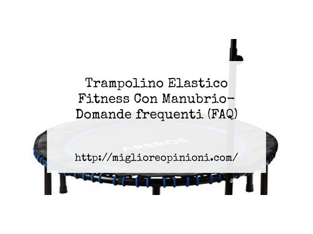 Trampolino Elastico Fitness Con Manubrio- Domande frequenti (FAQ)