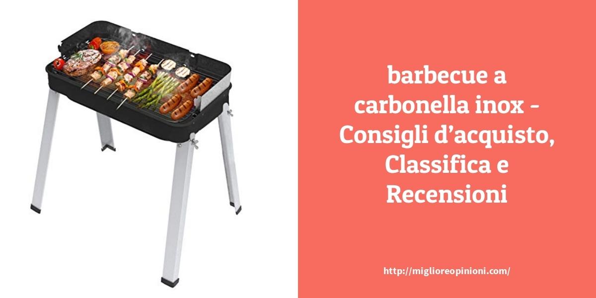 La top 10 barbecue a carbonella inox nel 2021