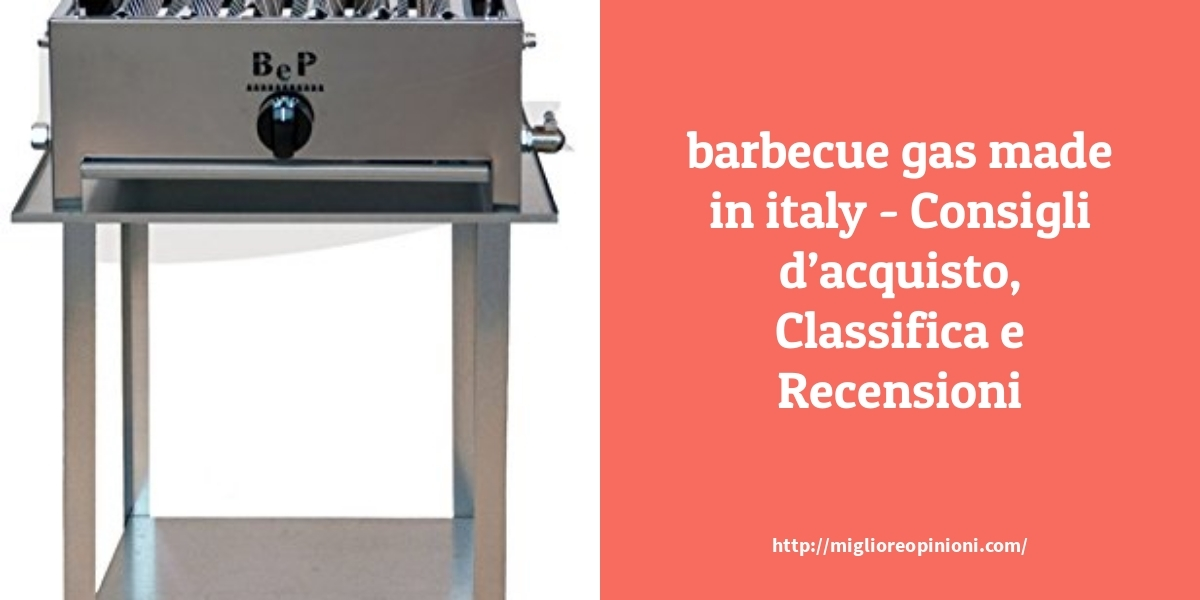 I più votati 10 barbecue gas made in italy – Qual è la migliore?