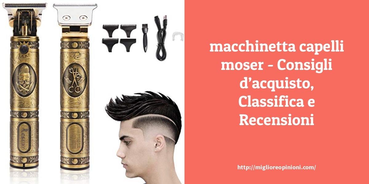La top 9 macchinetta capelli moser al miglior nel 2021