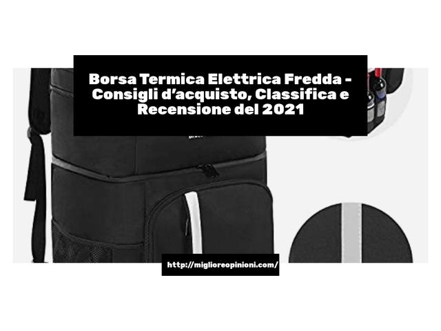 Borsa Termica Elettrica Fredda : Consigli d'acquisto, Classifica e Recensioni