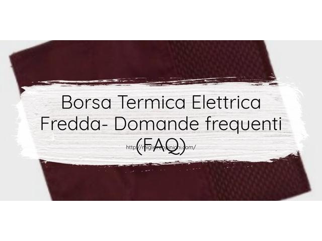 Borsa Termica Elettrica Fredda- Domande frequenti (FAQ)