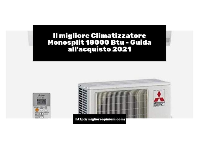 La top 10 climatizzatore monosplit 18000 btu nel 2021