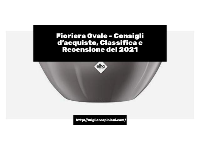 La top 10 fioriera ovale al miglior nel 2021