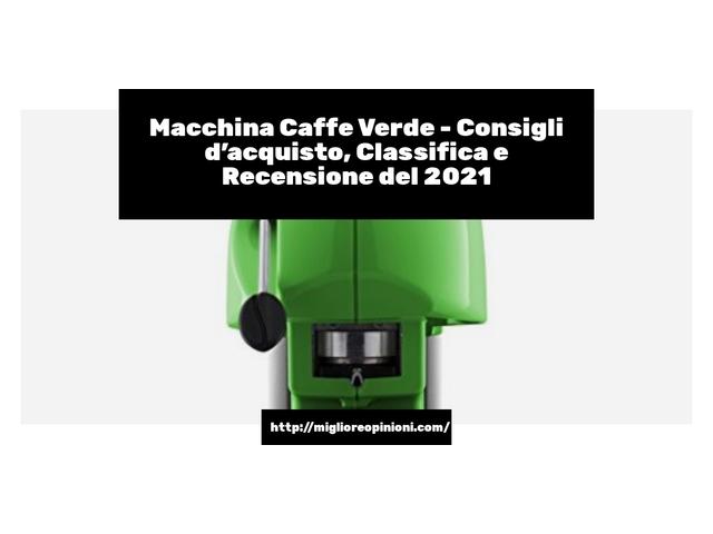 La top 9 macchina caffe verde nel 2021