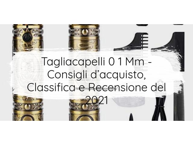 Tagliacapelli 0 1 Mm : Consigli d'acquisto, Classifica e Recensioni