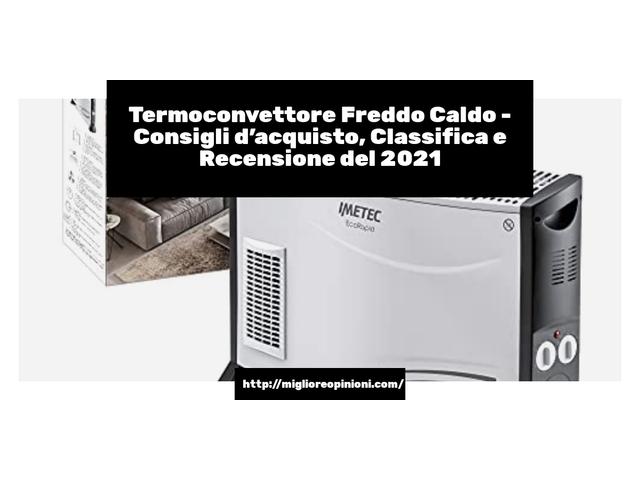La top 9 termoconvettore freddo caldo nel 2021