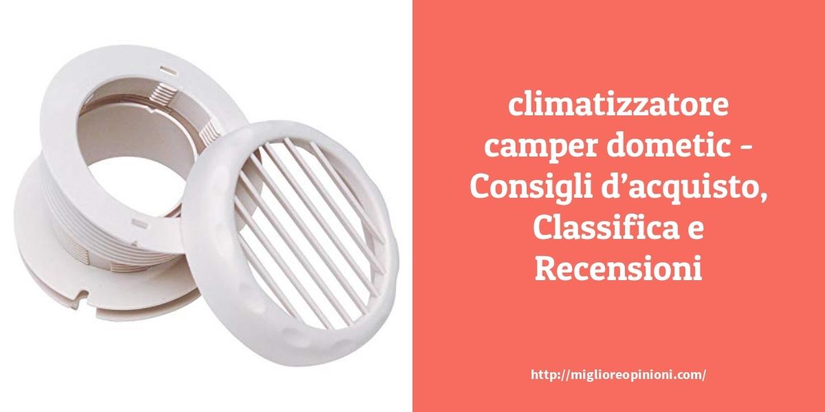 Consigliati 10 climatizzatore camper dometic – Qual è la migliore?