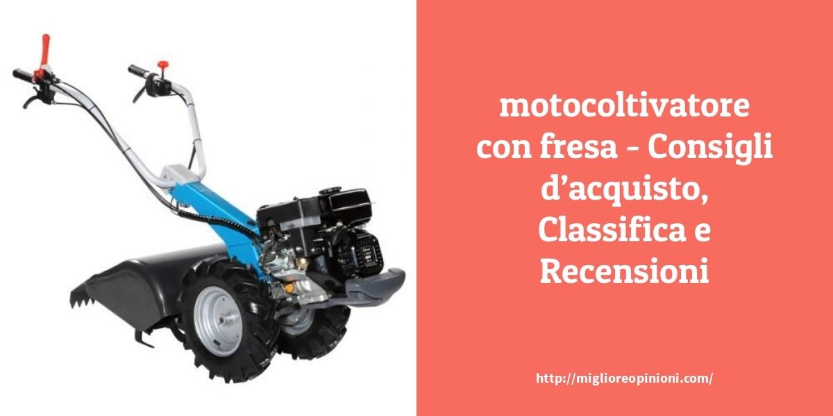 Consigliati 10 motocoltivatore con fresa – Classifica 2020