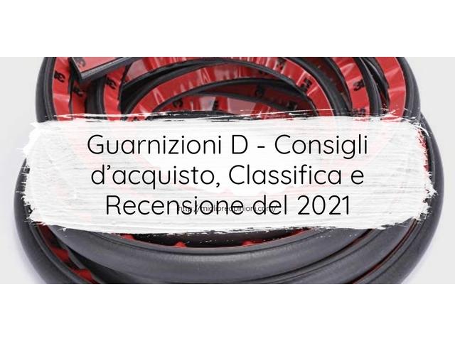 La top 10 Guarnizioni D – Consigli d'acquisto, Classifica e Recensioni del 2021
