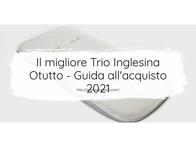 La top 8 Trio Inglesina Otutto – Consigli d'acquisto, Classifica e Recensioni del 2021