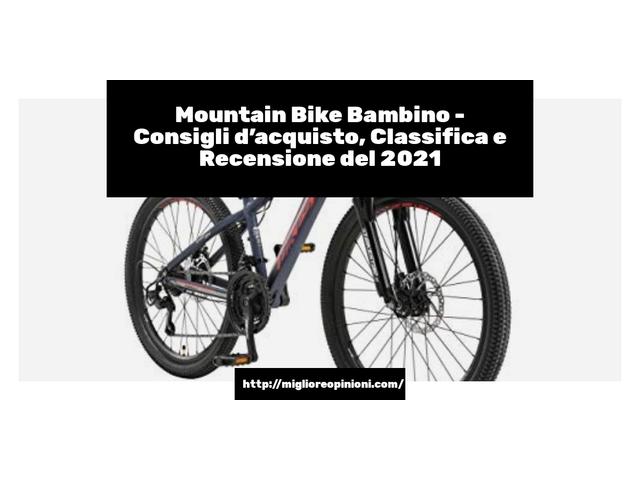 La top 10 Mountain Bike Bambino – Consigli d'acquisto, Classifica e Recensioni del 2021