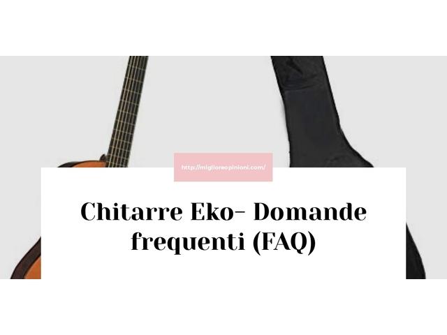 Chitarre Eko- Domande frequenti (FAQ)