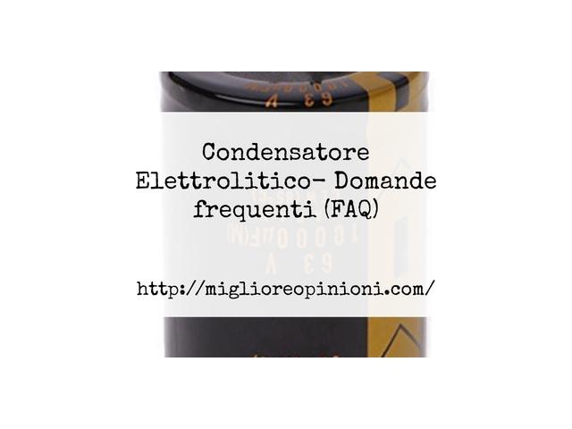 La top 10 Condensatore Elettrolitico – Consigli d'acquisto, Classifica e Recensioni del 2021