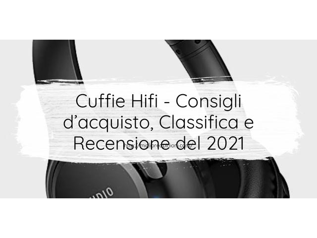 La top 10 Cuffie Hifi – Consigli d'acquisto, Classifica e Recensioni del 2021
