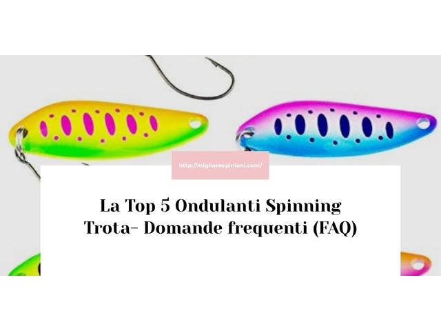 La Top 5 Ondulanti Spinning Trota- Domande frequenti (FAQ)