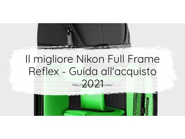 La top 10 Nikon Full Frame Reflex – Consigli d'acquisto, Classifica e Recensioni del 2021