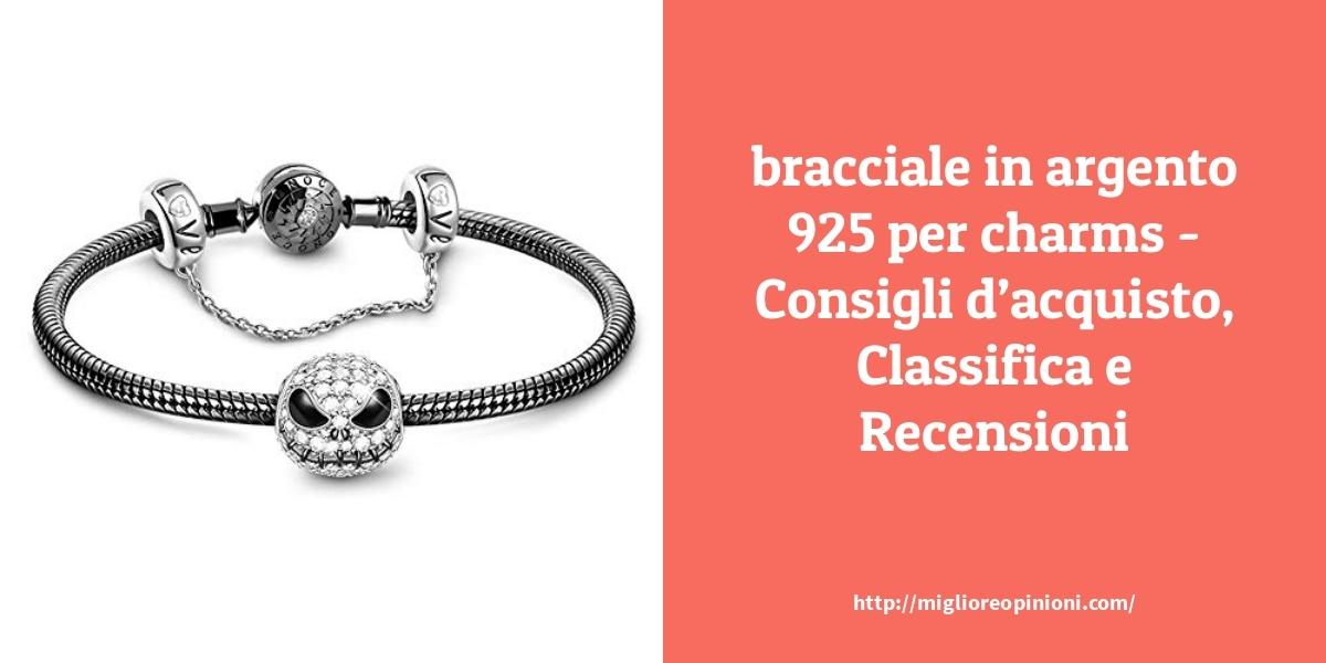 I più votati 10 bracciale in argento 925 per charms – Consigli d'acquisto, Classifica e Recensioni