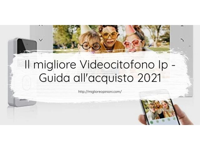 La top 10 Videocitofono Ip – Consigli d'acquisto, Classifica e Recensioni del 2021