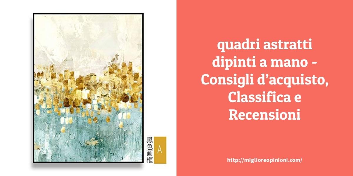 Consigliati 10 quadri astratti dipinti a mano – Consigli d'acquisto, Classifica e Recensioni del 2021