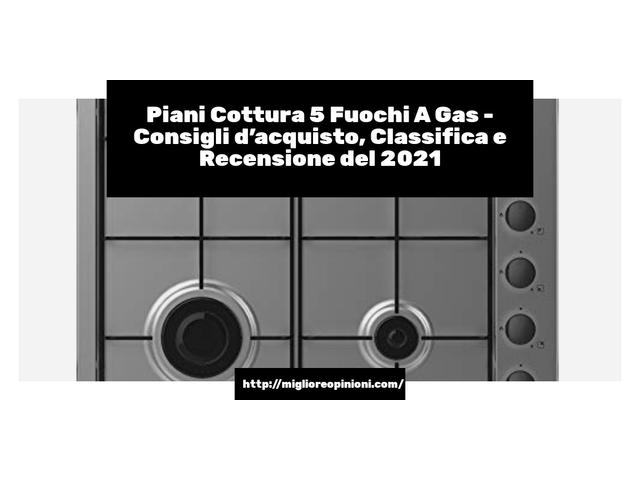 La top 10 Piani Cottura 5 Fuochi A Gas – Consigli d'acquisto, Classifica e Recensioni del 2021