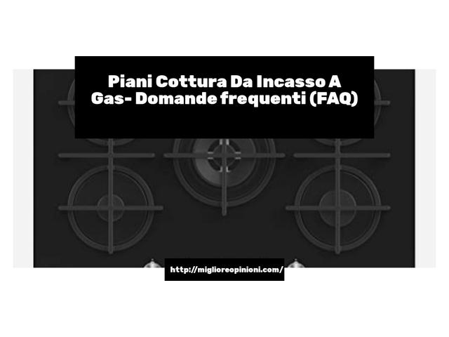 Piani Cottura Da Incasso A Gas- Domande frequenti (FAQ)