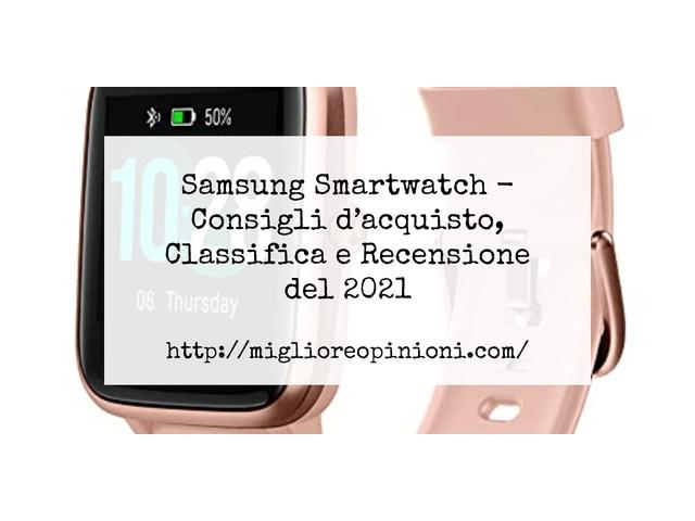 La top 10 Samsung Smartwatch – Consigli d'acquisto, Classifica e Recensioni del 2021