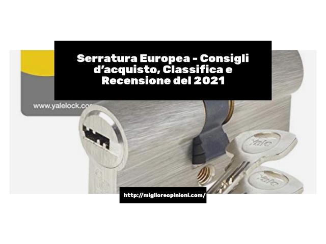 La top 10 Serratura Europea – Consigli d'acquisto, Classifica e Recensioni del 2021
