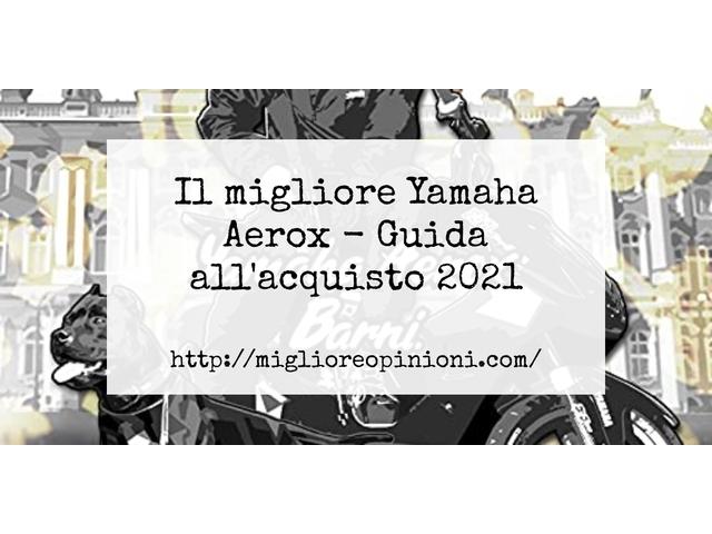 La top 10 Yamaha Aerox – Consigli d'acquisto, Classifica e Recensioni del 2021