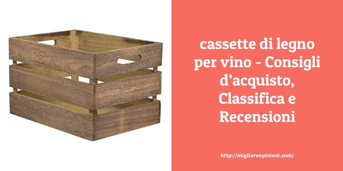 La top 10 Cassette Di Legno Per Vino – Consigli d'acquisto, Classifica e Recensioni del 2021