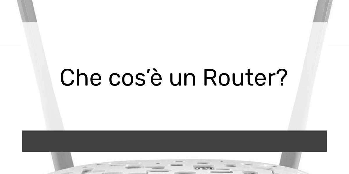 Che cosè un Router