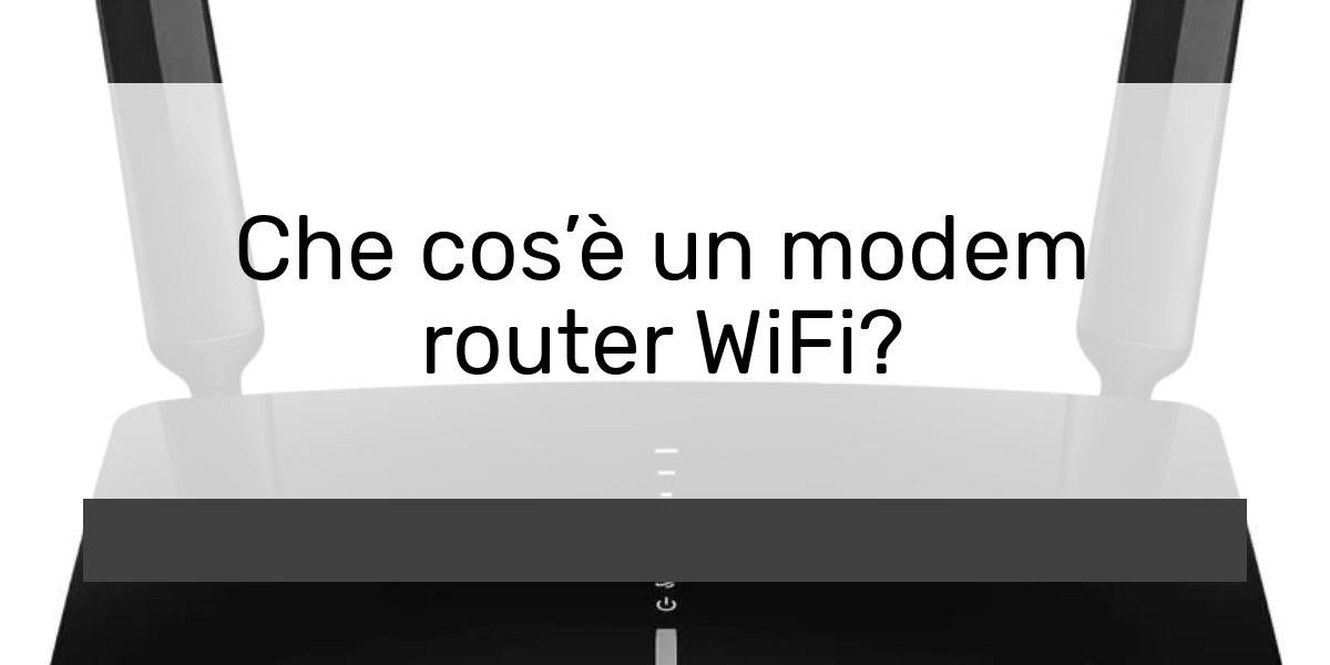 Che cosè un modem router WiFi