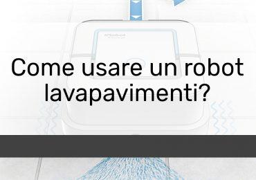 Come usare un robot lavapavimenti