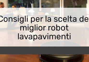 Consigli per la scelta del miglior robot lavapavimenti
