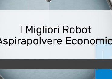I Migliori Robot Aspirapolvere Economici