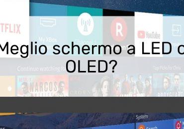 Meglio schermo a LED o OLED?