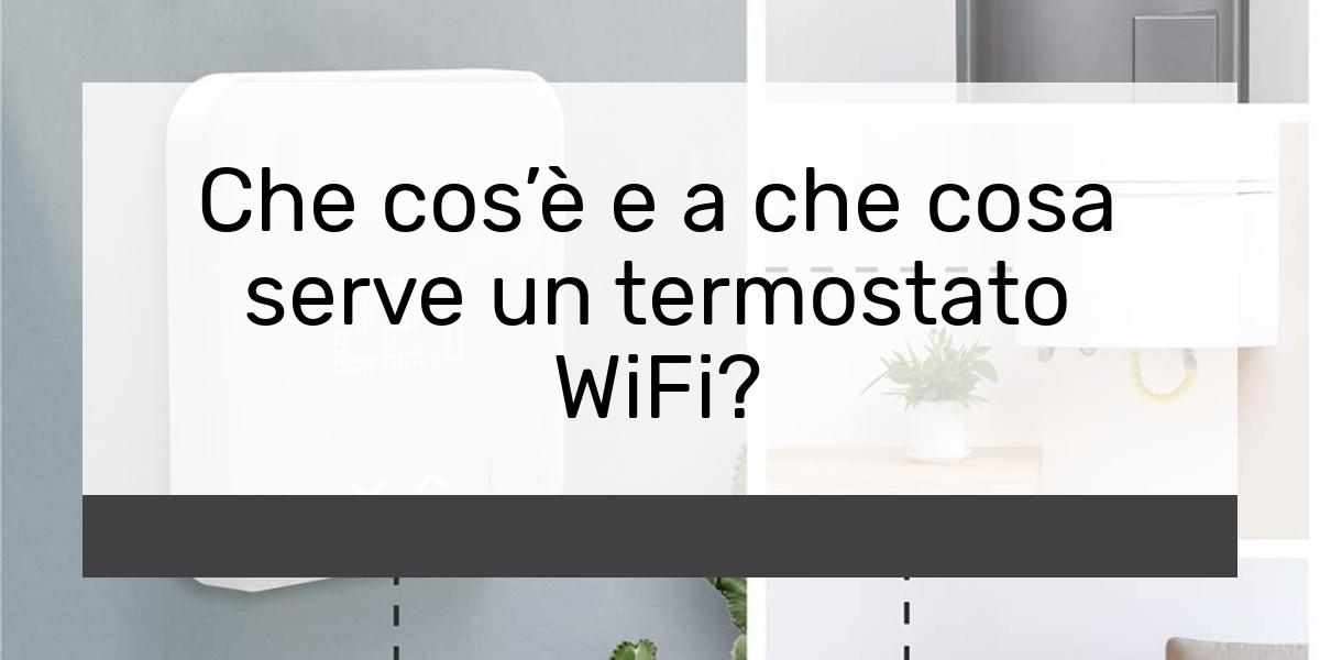 Che cosè e a che cosa serve un termostato WiFi