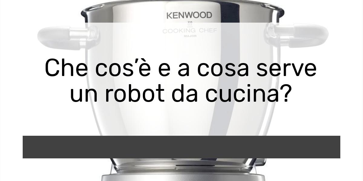 Che cosè e a cosa serve un robot da cucina
