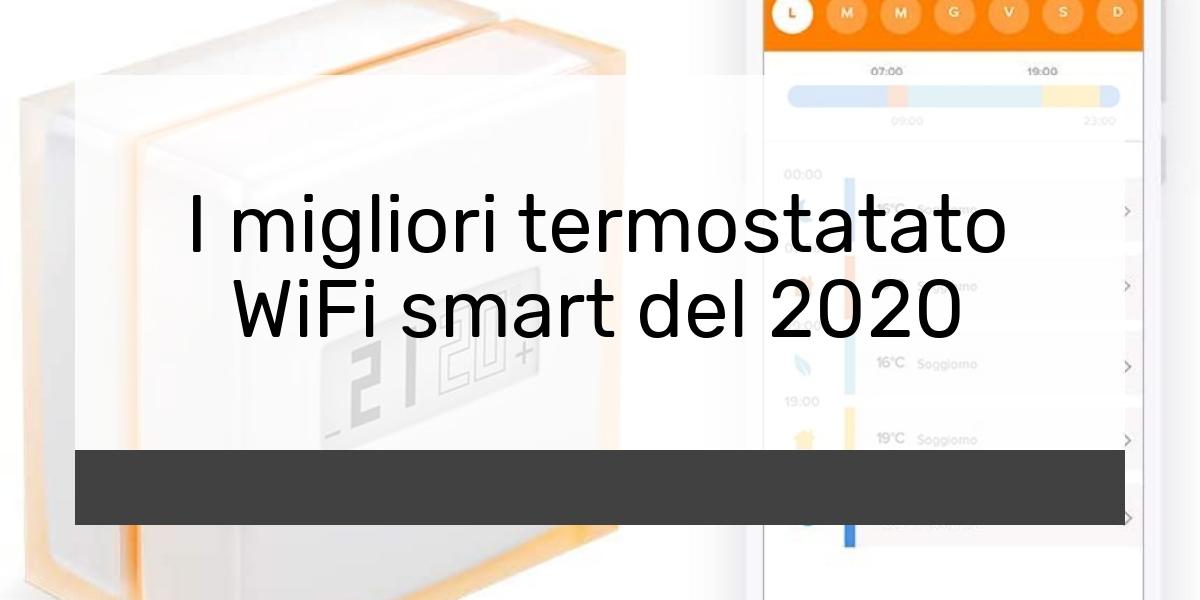 I migliori termostatato WiFi smart del 2020